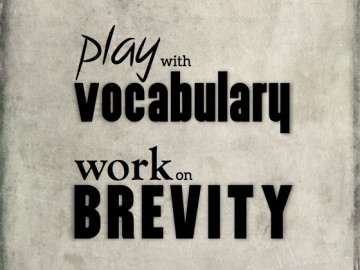 Play with vocabulary, work on brevity