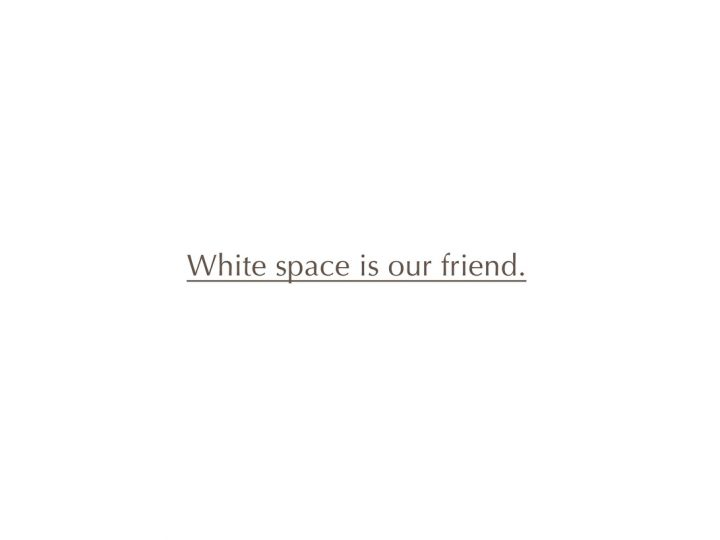 Everybody needs a little space. White space.