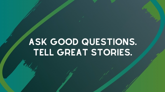 Good questions make better stories