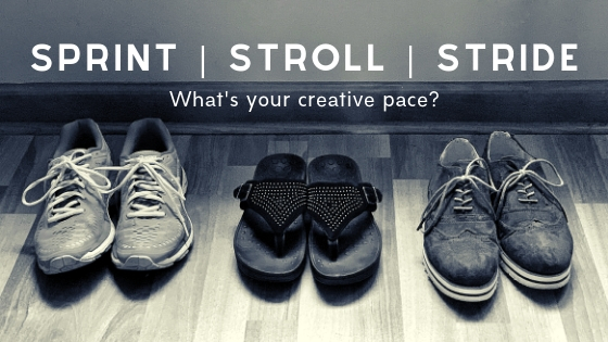 Sprint, stroll, or stride … what's your creative pace?